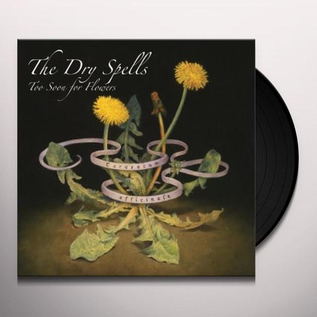 Dry Spells TOO SOON FOR FLOWERS Vinyl Record