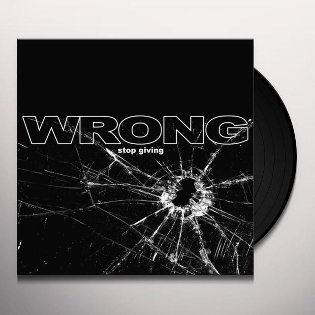 Wrong STOP GIVING Vinyl Record