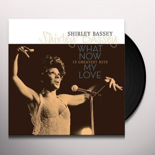 Shirley Bassey WHAT NOW MY LOVE: 15 GREATEST HITS Vinyl Record - Holland Import