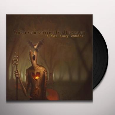 WITH OUR ARMS TO THE SUN A FAR AWAY WONDER Vinyl Record