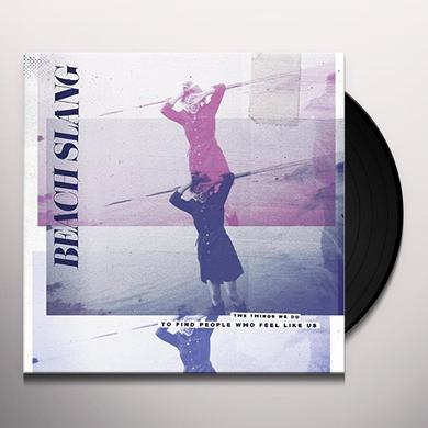 Beach Slang THINGS WE DO TO FIND PEOPLE WHO FEEL LIKE US Vinyl Record - UK Import