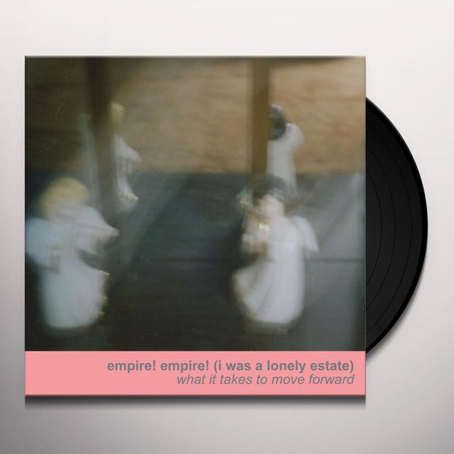 empire! empire! (i was a lonely estate) WHAT IT TAKES TO MOVE FORWARD Vinyl Record