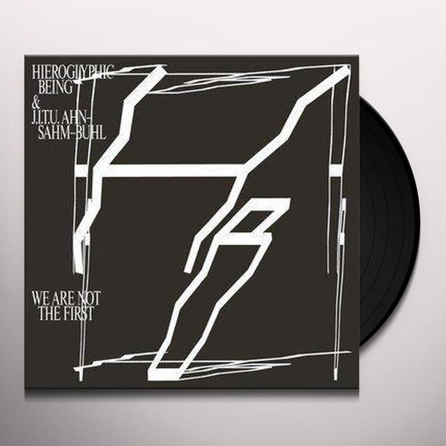 HIEROGLYPHIC BEING & J.I.T.U AHN-SAHM-BUHL WE ARE NOT THE FIRST Vinyl Record