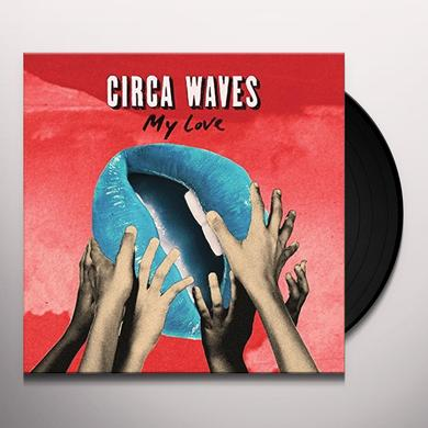 Circa Waves MY LOVE Vinyl Record - UK Import