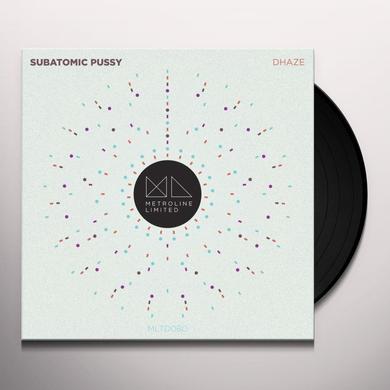 DHAZE SUBATOMIC PUSSY Vinyl Record