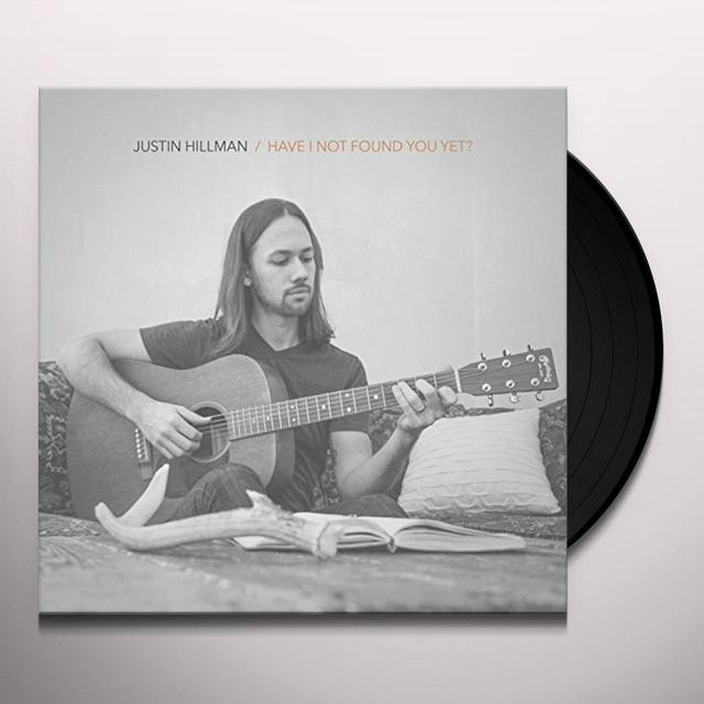 Justin Hillman HAVE I NOT FOUND YOU YET Vinyl Record