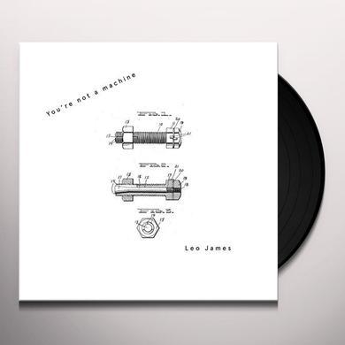 Leo James YOU'RE NOT A MACHINE Vinyl Record - UK Import