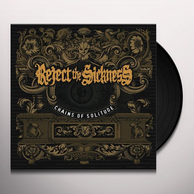 REJECT THE SICKNESS CHAINS OF SOLITUDE Vinyl Record - UK Release