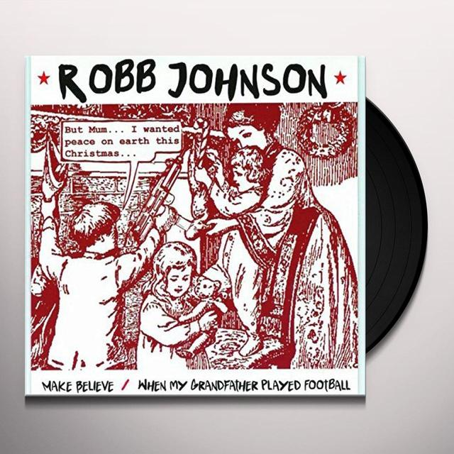 Robb Johnson MAKE BELIEVE / WHEN MY GRANDFATHER PLAYED FOOTBALL Vinyl Record