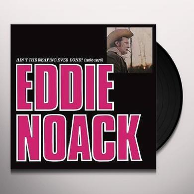 Eddie Noack AIN'T THE REAPING EVER DONE? (1962-1976) Vinyl Record - Remastered