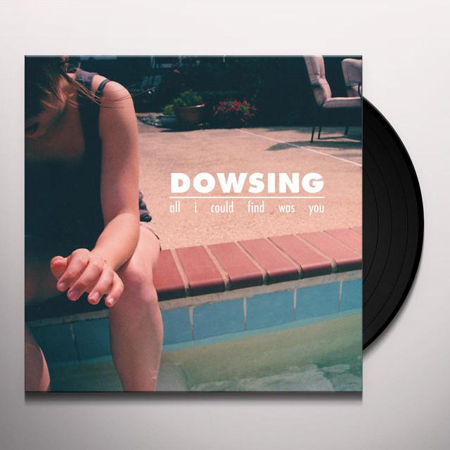 Dowsing ALL I COULD FIND WAS YOU Vinyl Record