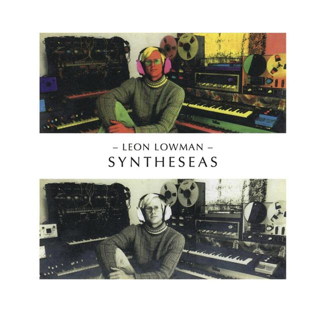 Leon Lowman SYNTHESEAS: RECORDINGS 1980-1982 Vinyl Record