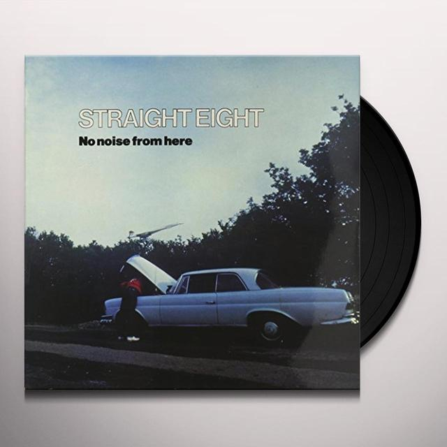 STRAIGHT EIGHT NO NOISE FROM HERE Vinyl Record