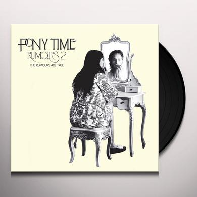 Pony Time RUMOURS 2: THE RUMOURS ARE TRUE Vinyl Record