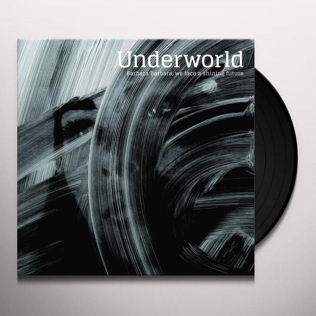 Underworld BARBARA BARBARA WE FACE A SHINING FUTURE Vinyl Record - UK Import