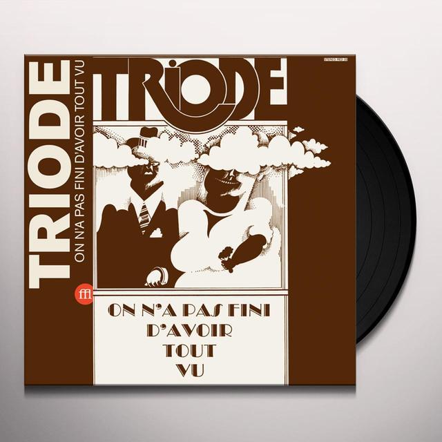 TRIODE ON N'A PAS FINI D'AVOIR TOUT VU Vinyl Record