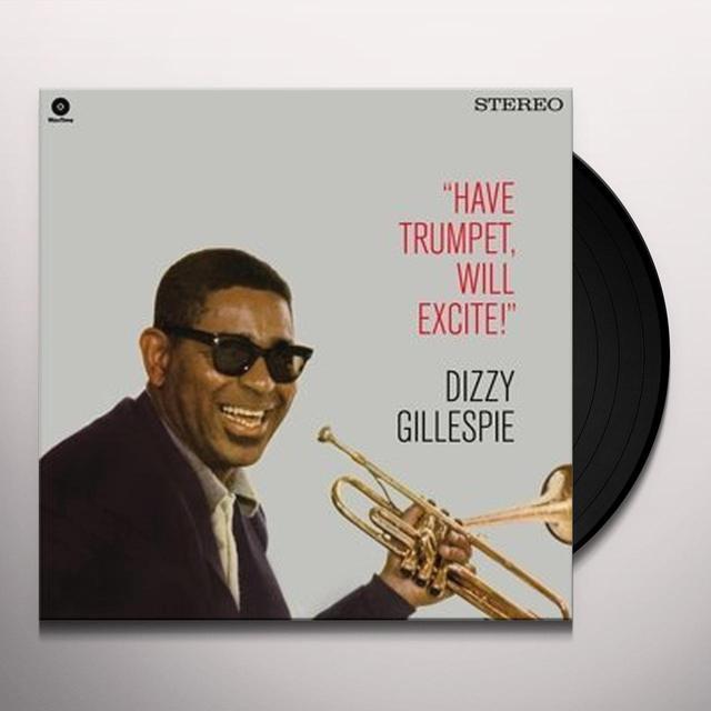 Dizzy Gillespie HAVE TRUMPET WILL EXCITE! + 1 BONUS TRACK Vinyl Record - 180 Gram Pressing