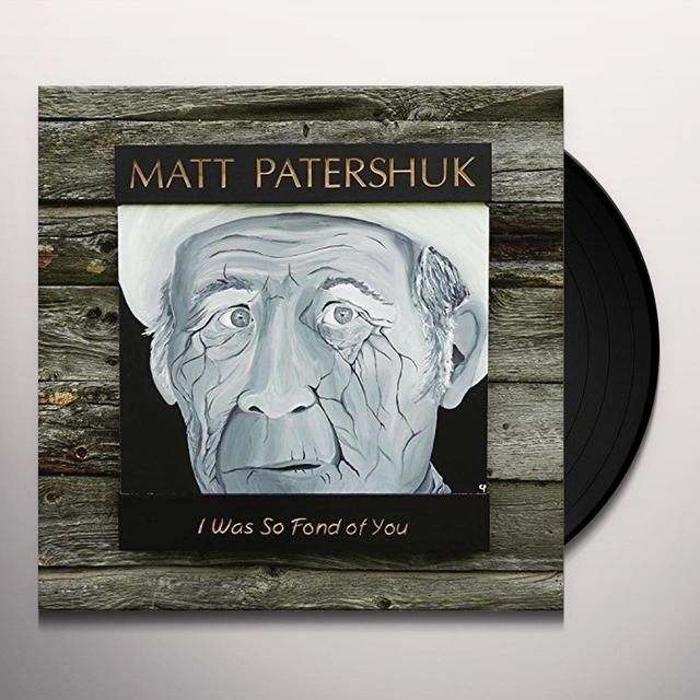 Matt Patershuk WAS SO FOND OF YOU Vinyl Record