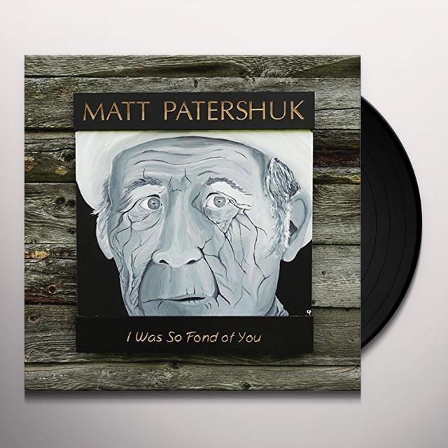 Matt Patershuk WAS SO FOND OF YOU Vinyl Record