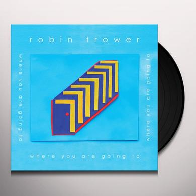 Robin Trower WHERE YOU ARE GOING TO Vinyl Record