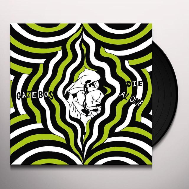 GAZEBOS DIE ALONE Vinyl Record