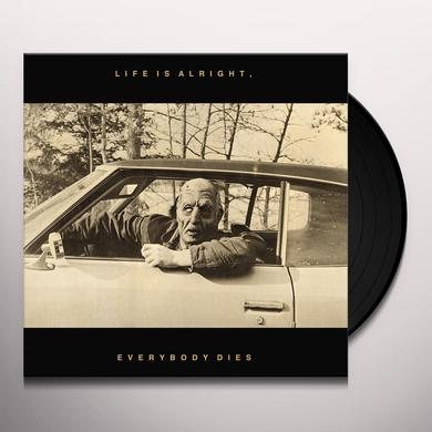 Kal Marks LIFE IS ALRIGHT: EVERYBODY DIES Vinyl Record
