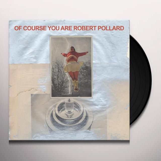 Robert Pollard OF COURSE YOU ARE Vinyl Record