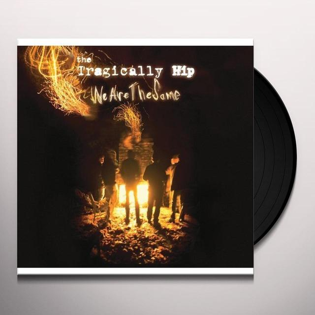 The Tragically Hip WE ARE THE SAME Vinyl Record