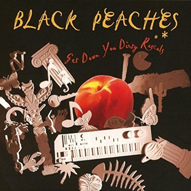 BLACK PEACHES GET DOWN YOU DIRTY RASCALS Vinyl Record