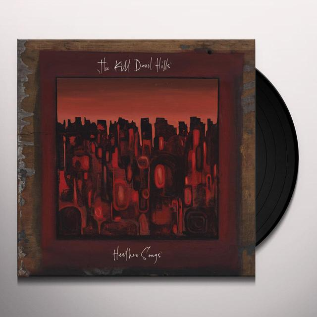 KILL DEVIL HILLS HEATHEN SONGS Vinyl Record