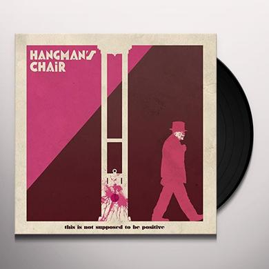 HANGMAN'S CHAIR THIS IS NOT SUPPOSED TO BE POSITIVE Vinyl Record - UK Import