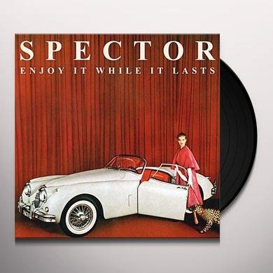 Spector ENJOY IT WHILE IT LASTS Vinyl Record - UK Import