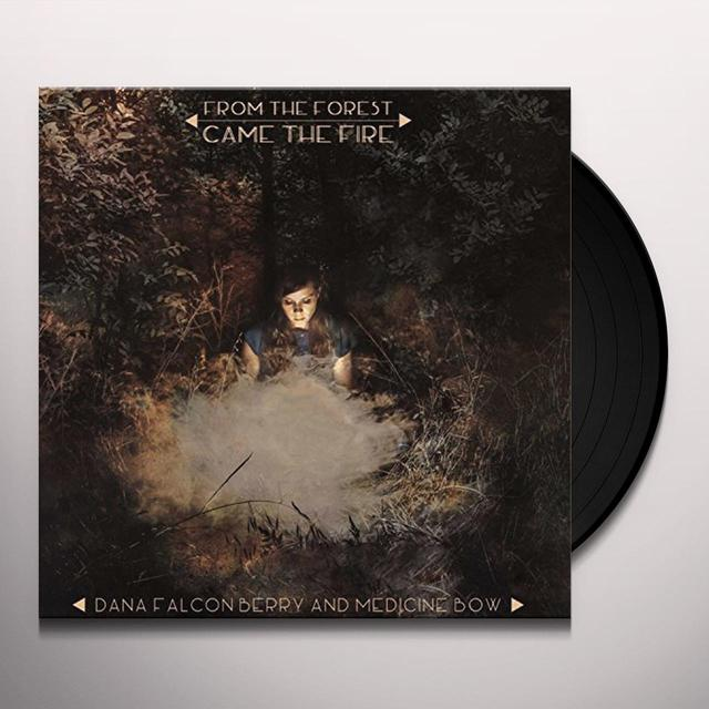 Dana Falconberry & Medicine Bow FROM THE FOREST CAME THE FIRE Vinyl Record