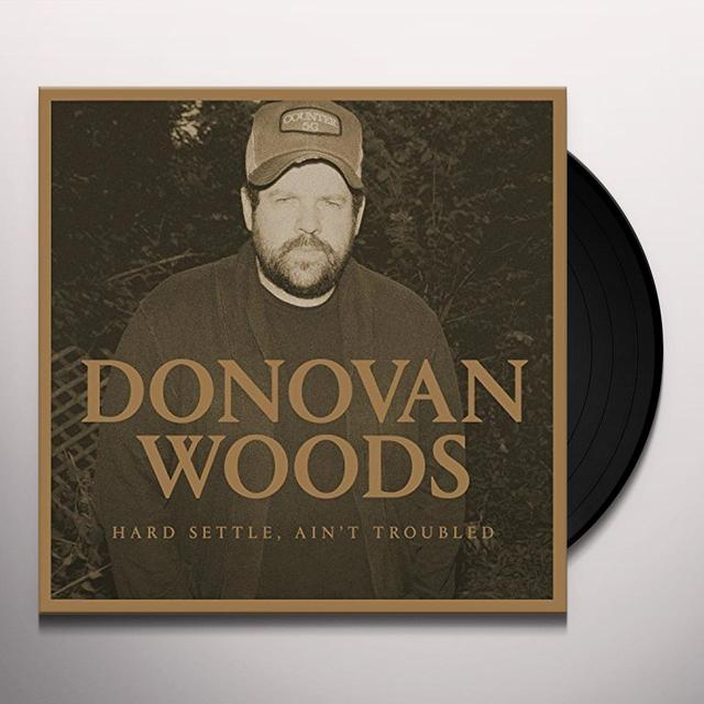 Donovan Woods HARD SETTLE AIN'T TROUBLED Vinyl Record