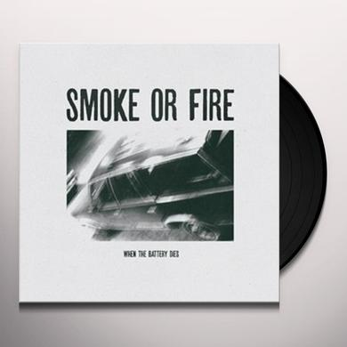 Smoke Or Fire WHEN THE BATTERY DIES Vinyl Record