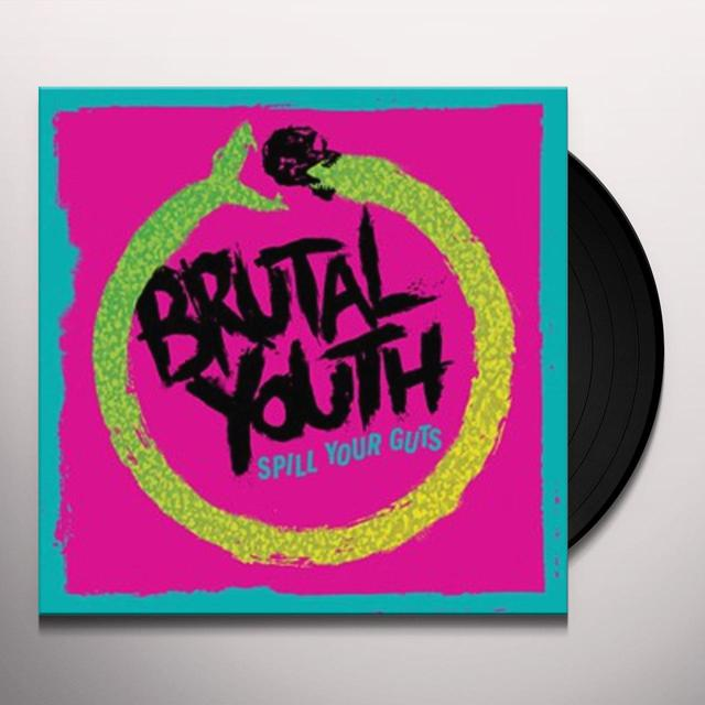 BRUTAL YOUTH SPILL YOUR GUTS Vinyl Record