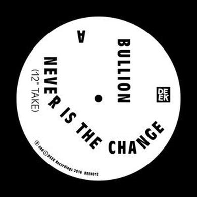 Bullion NEVER IS THE CHANGE Vinyl Record