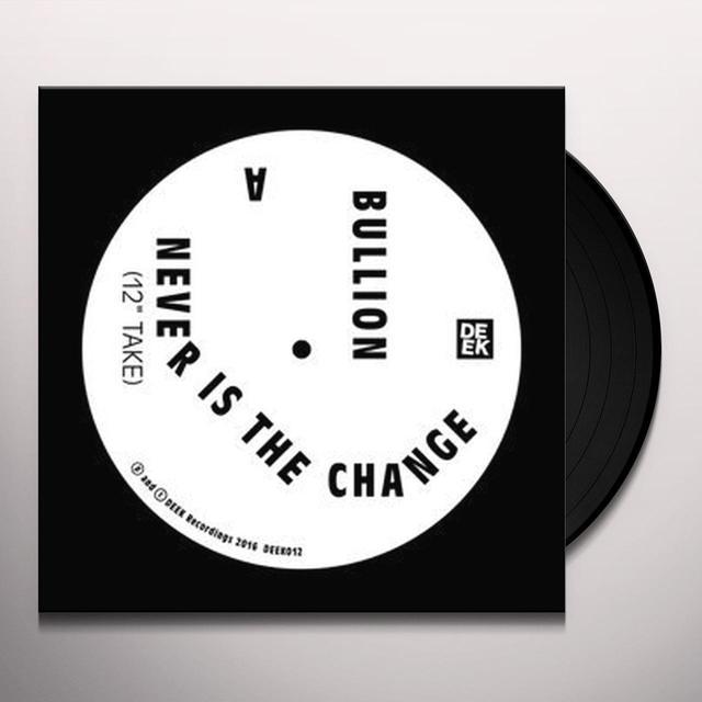 Bullion NEVER IS THE CHANGE Vinyl Record