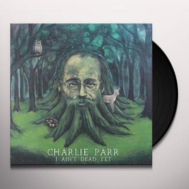 Charlie Parr I AINT DEAD YET Vinyl Record