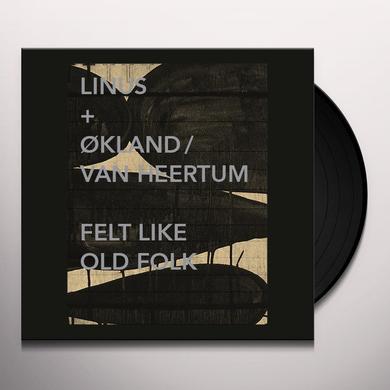 LINUS + OKLAND / VAN HEERTUM FELT LIKE OLD FOLK Vinyl Record