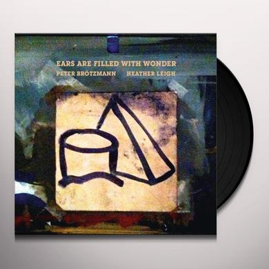 Peter Brotzmann / Heather Leigh EARS ARE FILLED WITH WONDER Vinyl Record
