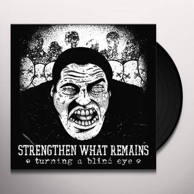 Strengthen What Remains TURNING A BLIND EYE Vinyl Record