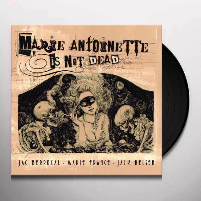 Jac Berrocal / Marie France / Jack Belsen MARIE ANTOINETTE IS NOT DEAD Vinyl Record