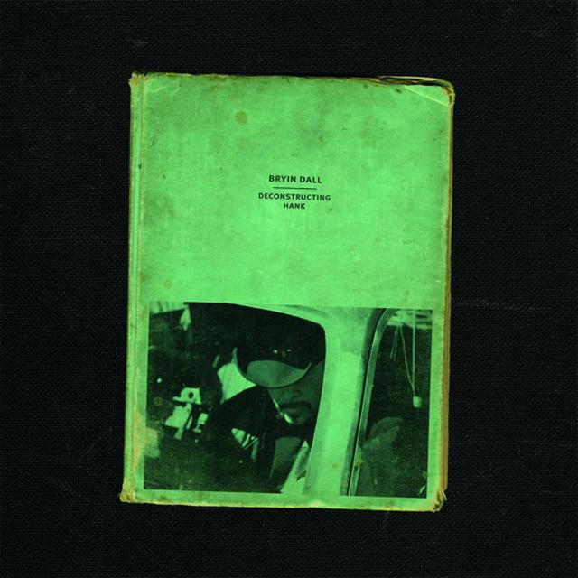 Bryin Dall DECONSTRUCTING HANK Vinyl Record