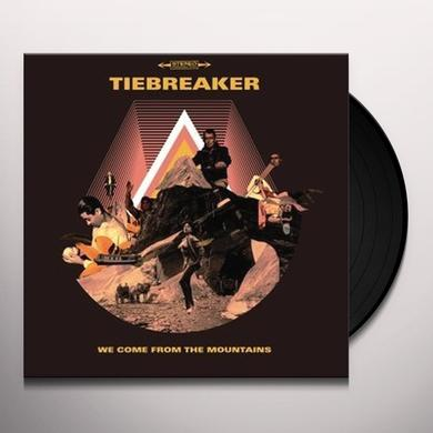 Tiebreaker WE COME FROM THE MOUNTAINS Vinyl Record
