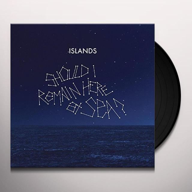 Islands SHOULD I REMAIN HERE AT SEA? Vinyl Record - UK Import