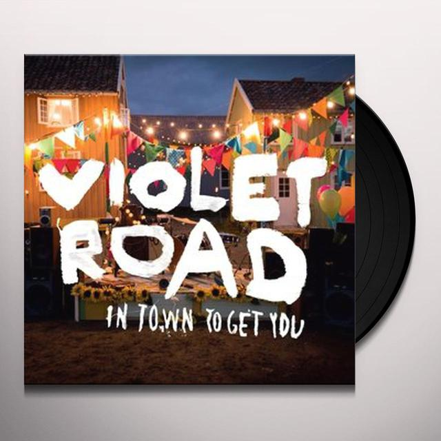 Violet Road IN TOWN TO GET YOU Vinyl Record