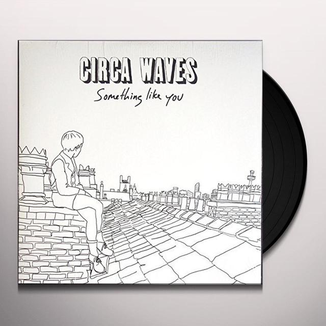 Circa Waves SOMETHING LIKE YOU Vinyl Record