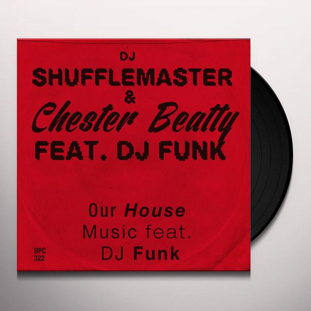 Dj Shufflemaster & Chester Beatty OUR HOUSE MUSIC FEAT. DJ FUNK Vinyl Record
