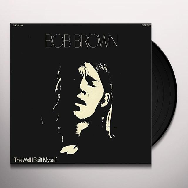 Bob Brown WALL I BUILT MYSELF Vinyl Record
